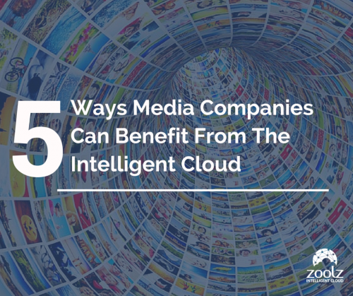 Five ways Zoolz Intelligent Cloud can help media companies